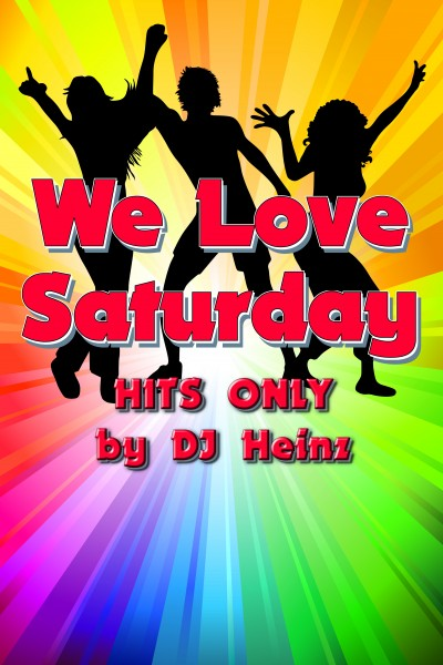 WE LOVE SATURDAY mit DJ Heinz