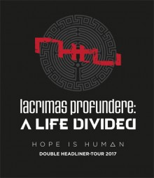 LACRIMAS PROFUNDERE & A LIFE DIVIDED - Hope is Human Tour 2017